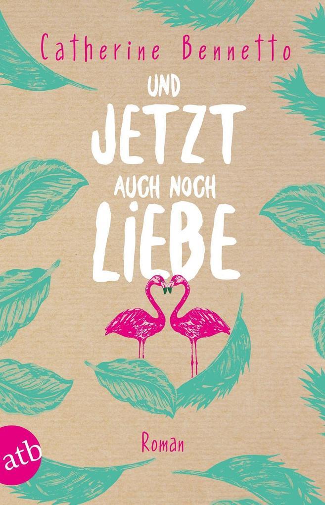 Und jetzt auch noch Liebe als Taschenbuch von Catherine Bennetto