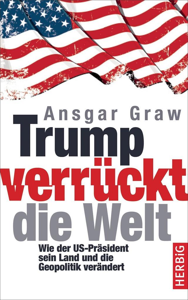 Trump verrückt die Welt als Buch von Ansgar Graw
