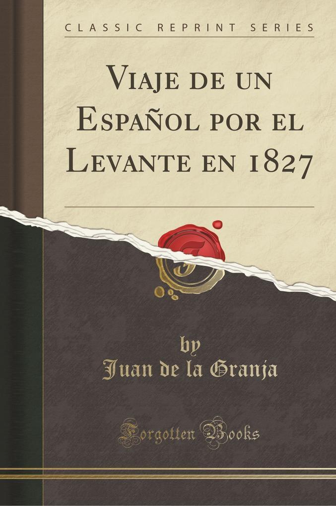 Viaje de un Español por el Levante en 1827 (Classic Reprint) als Buch von Juan de la Granja