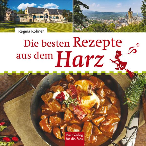 Die besten Rezepte aus dem Harz als Buch von Re...