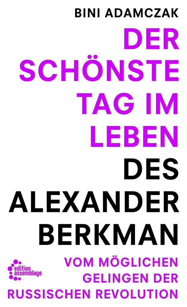 Der schönste Tag im Leben des Alexander Berkman als Taschenbuch von Bini Adamczak