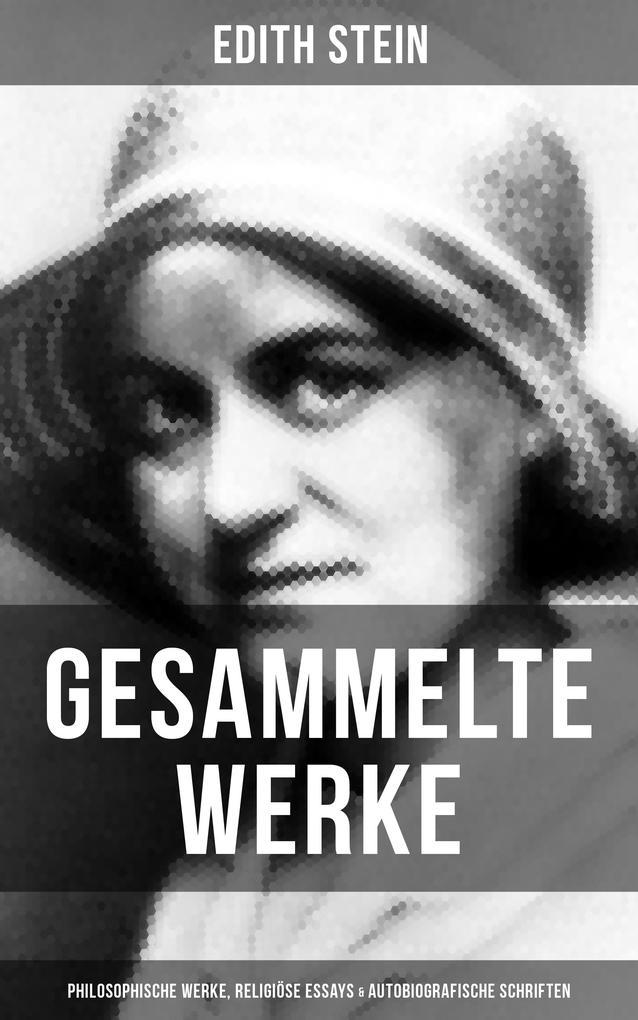 Gesammelte Werke: Philosophische Werke, Religiöse Essays & Autobiografische Schriften als eBook