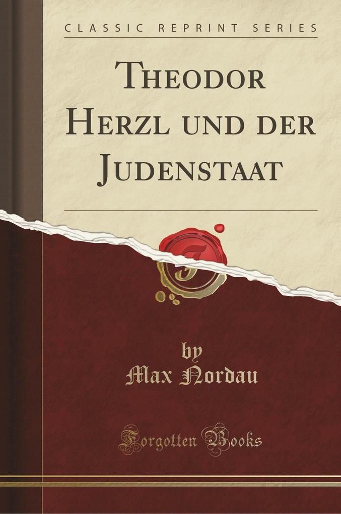 Theodor Herzl und der Judenstaat (Classic Reprint)
