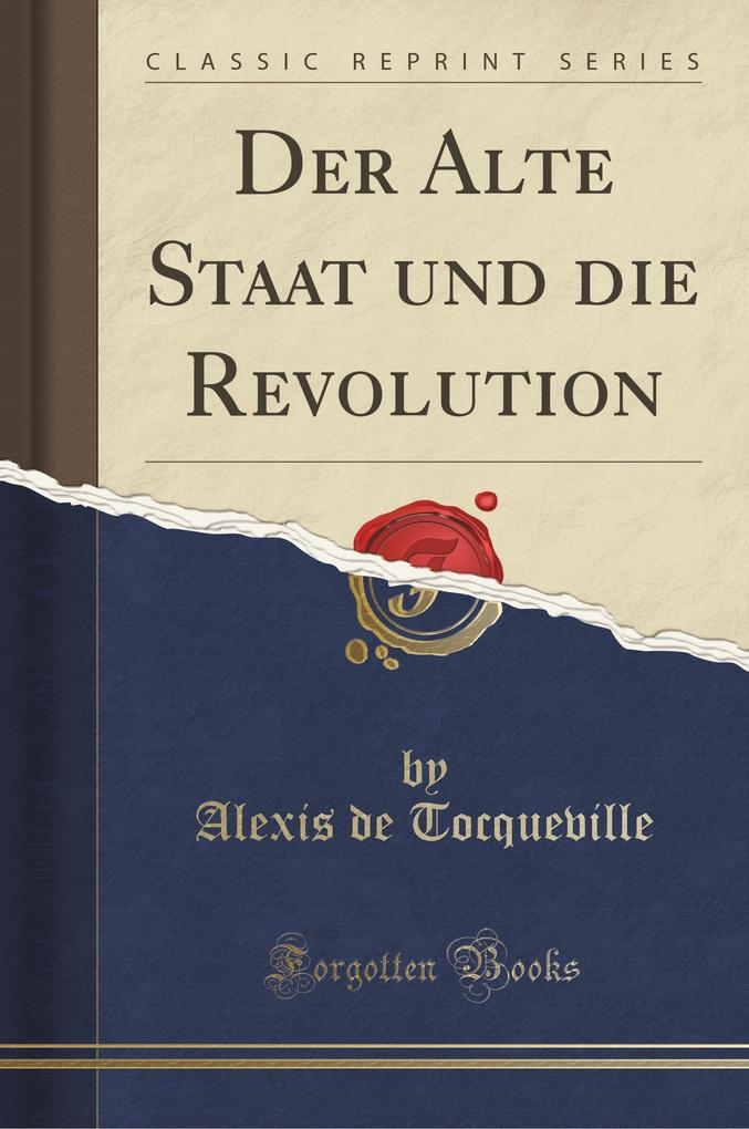 Der Alte Staat und die Revolution (Classic Reprint)