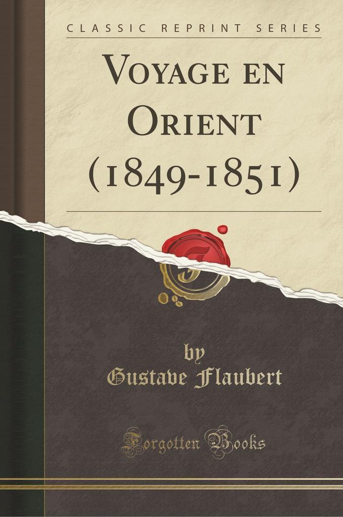 Voyage en Orient (1849-1851) (Classic Reprint)