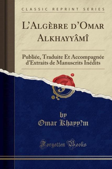L´Algèbre d´Omar Alkhayyâmî als Taschenbuch von Omar Khayyam - Forgotten Books