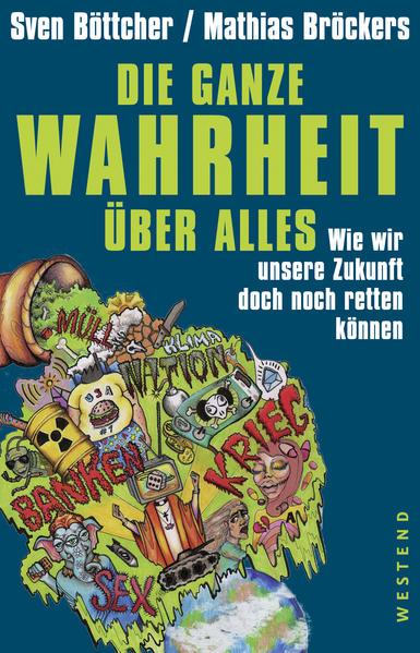 Die ganze Wahrheit über alles als Buch von Sven Böttcher, Mathias Bröckers