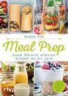 Meal Prep - Gesunde Mahlzeiten vorbereiten, mitnehmen und Zeit sparen