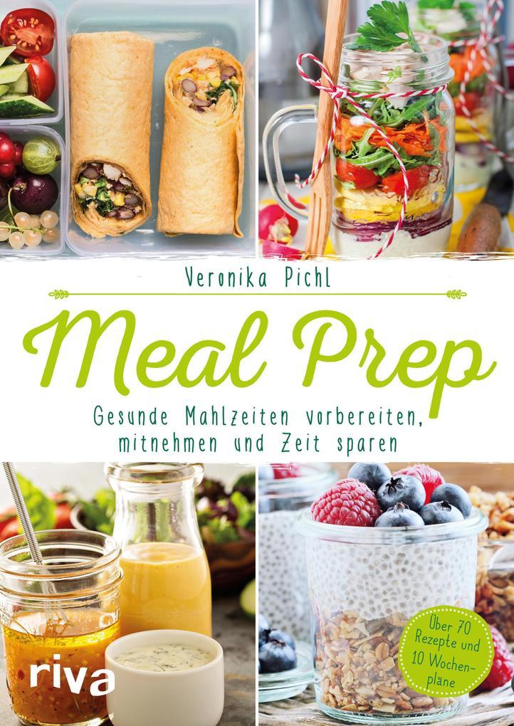 Meal Prep - Gesunde Mahlzeiten vorbereiten, mitnehmen und Zeit sparen als eBook