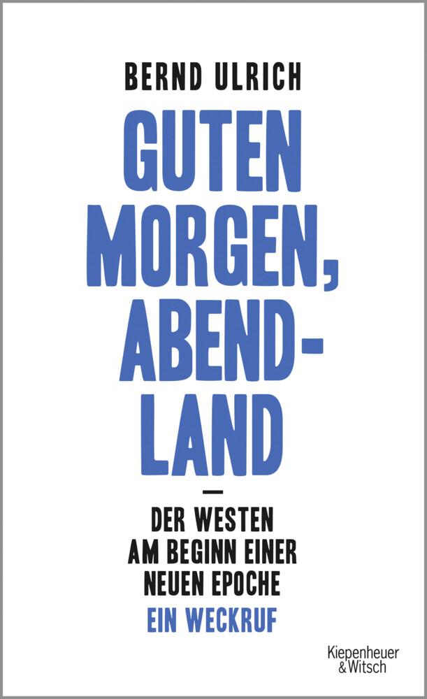 Guten Morgen, Abendland - Der Westen am Beginn einer neuen Epoche als Buch von Bernd Ulrich