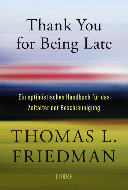 Thank You for Being Late als Buch von Thomas L. Friedman