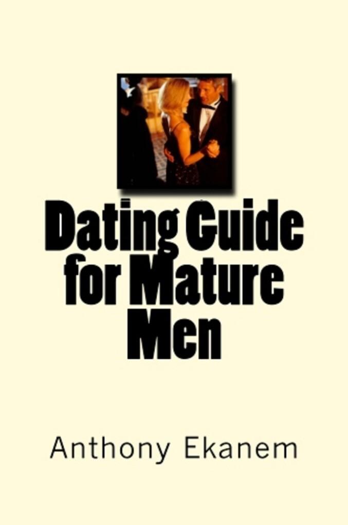 Dating Guide for Mature Men als eBook von Antho...