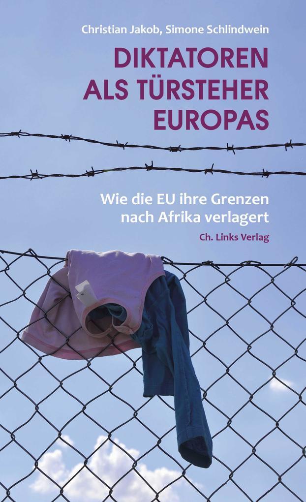 Diktatoren als Türsteher Europas als Buch von Christian Jakob, Simone Schlindwein