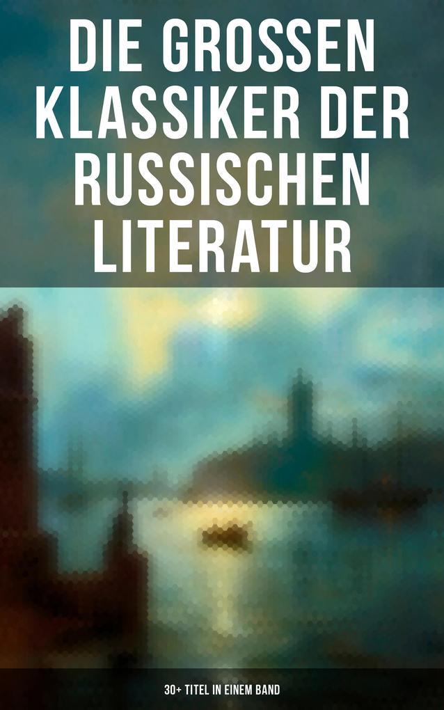 Die großen Klassiker der russischen Literatur: 30+ Titel in einem Band als eBook