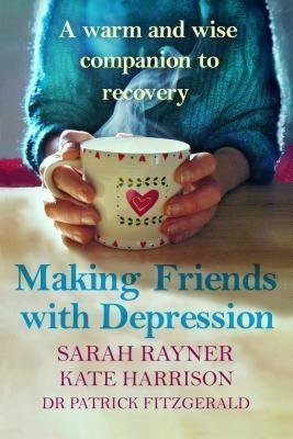 Making Friends with Depression als eBook von Sarah Rayner, Kate Harrison, Dr Patrick Fitzgerald