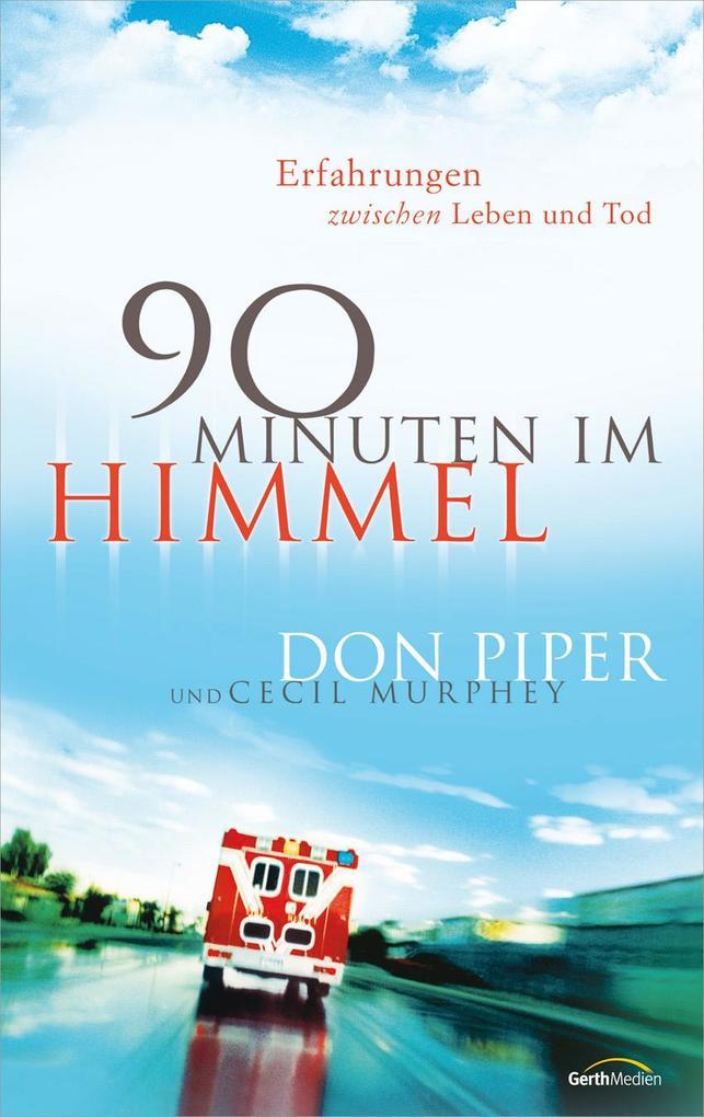 90 Minuten im Himmel als Buch von Don Piper, Cecil Murphey