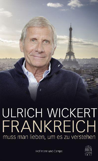Frankreich muss man lieben, um es zu verstehen als Buch von Ulrich Wickert