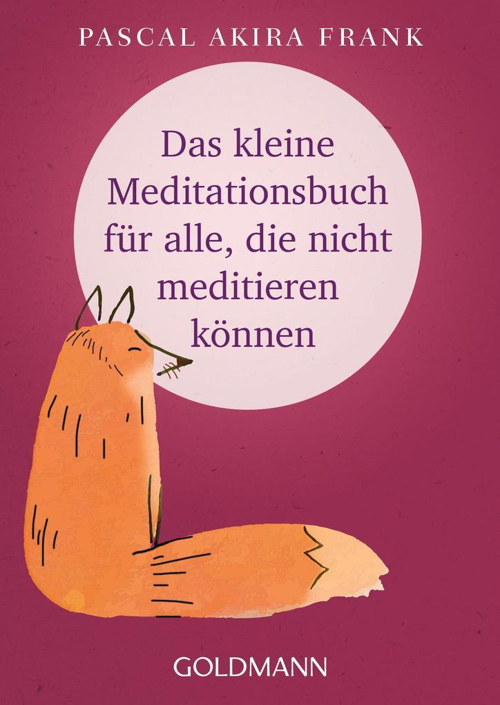 Das kleine Meditationsbuch für alle, die nicht meditieren können als Taschenbuch