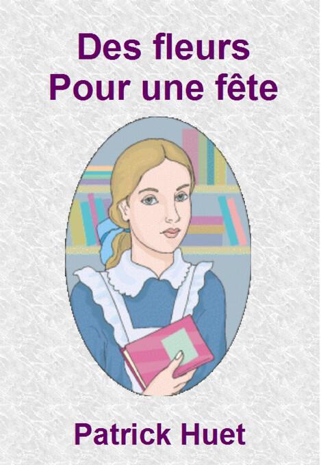 Des Fleurs Pour Une fête als eBook von Patrick Huet