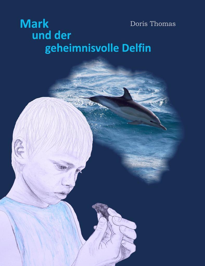 Mark und der geheimnisvolle Delfin als Buch