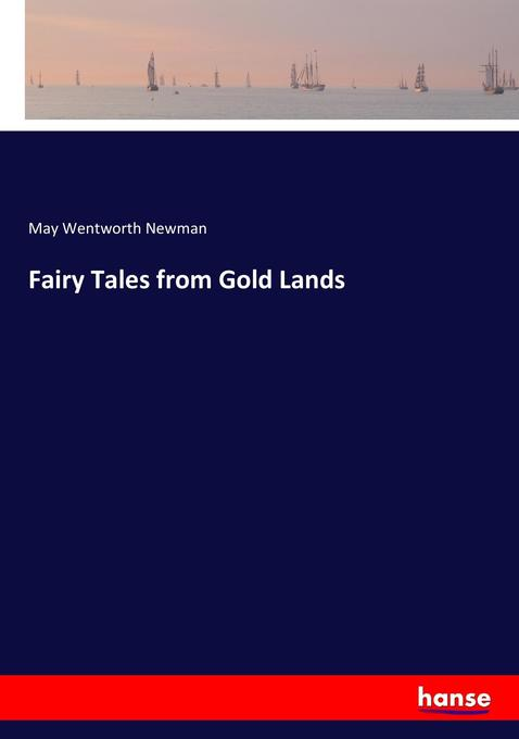 Fairy Tales from Gold Lands als Buch von May Wentworth Newman