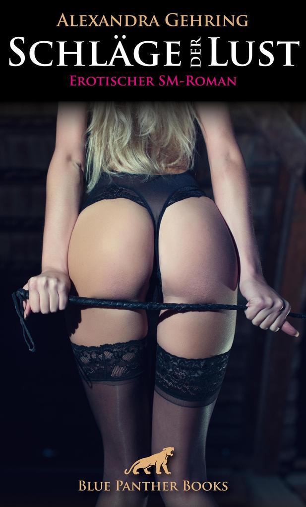 Schläge der Lust | Erotischer SM-Roman (Dominanz, Unterwerfung, Erotik, Liebe) als eBook