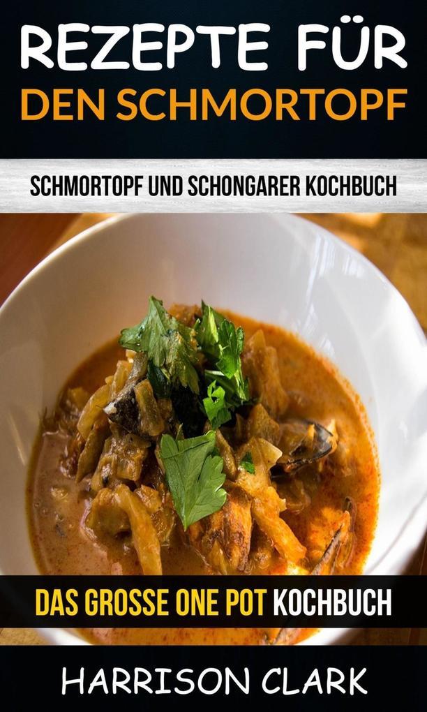 Rezepte für den Schmortopf: Schmortopf und Schongarer Kochbuch (Das große One Pot Kochbuch) als eBook
