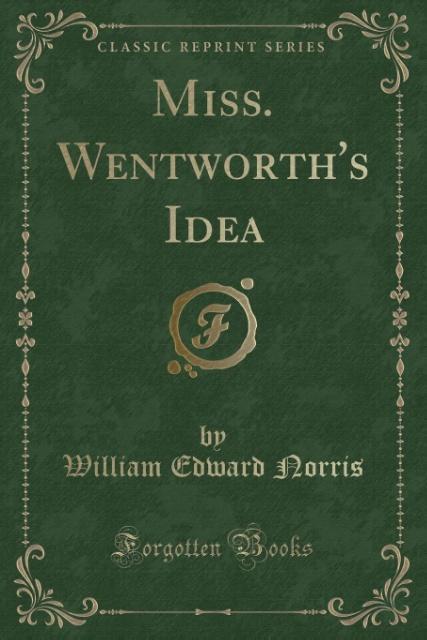 Miss. Wentworth's Idea (Classic Reprint) als Taschenbuch von William Edward Norris