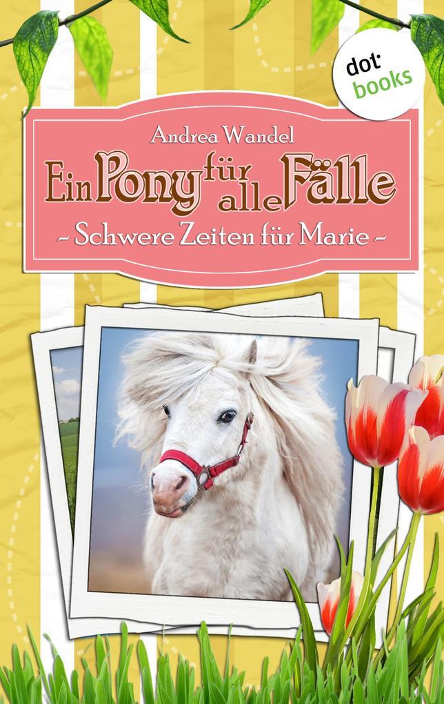 Ein Pony für alle Fälle - Achter Roman: Schwere Zeiten für Marie als eBook