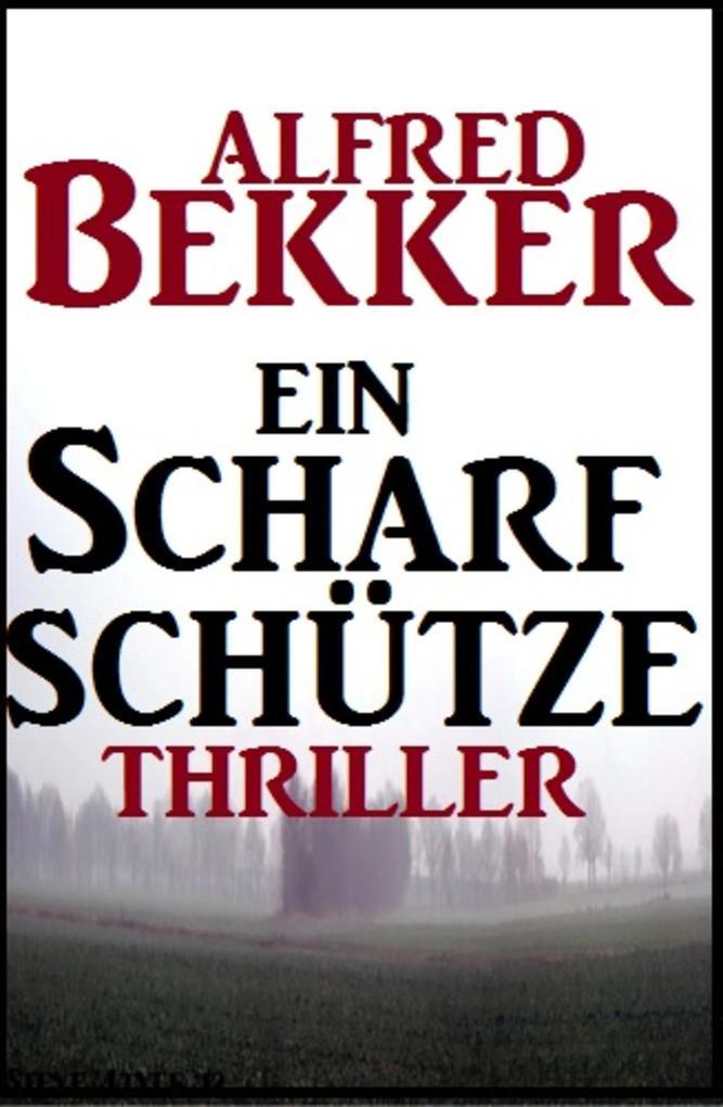 Alfred Bekker Thriller: Ein Scharfschütze als eBook