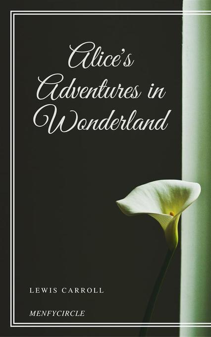Alice´s Adventures in Wonderland als eBook von Lewis Carroll, Lewis Carroll, Lewis Carroll, Lewis Carroll, Lewis Carroll - Lewis Carroll
