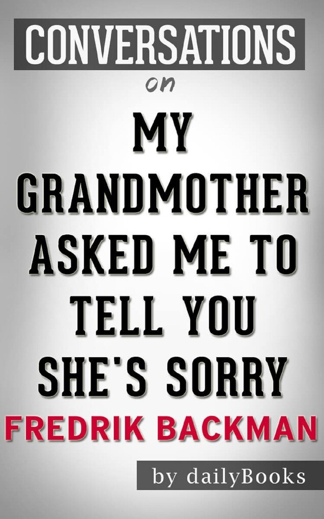 My Grandmother Asked Me to Tell You She´s Sorry: A Novel by Fredrik Backman Conversation Starters als eBook von Daily Books