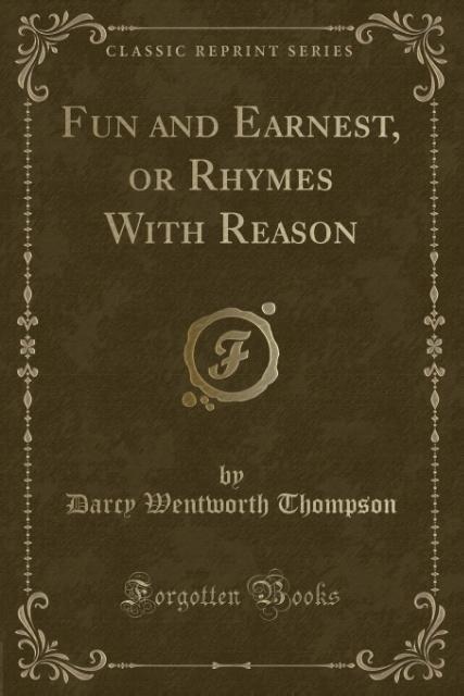 Fun and Earnest, or Rhymes With Reason (Classic Reprint) als Taschenbuch von Darcy Wentworth Thompson