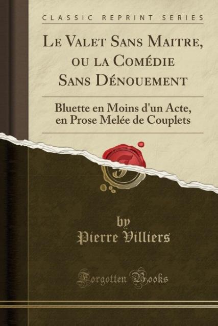 Le Valet Sans Maitre, ou la Comédie Sans Dénoue...
