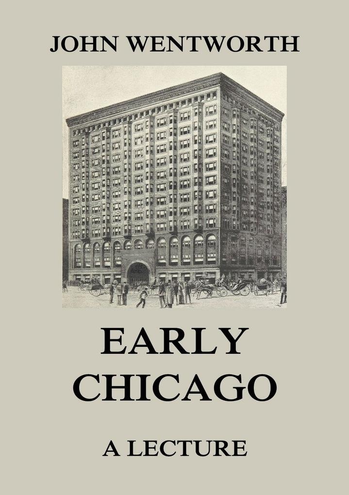 Early Chicago - A Lecture als eBook von John Wentworth