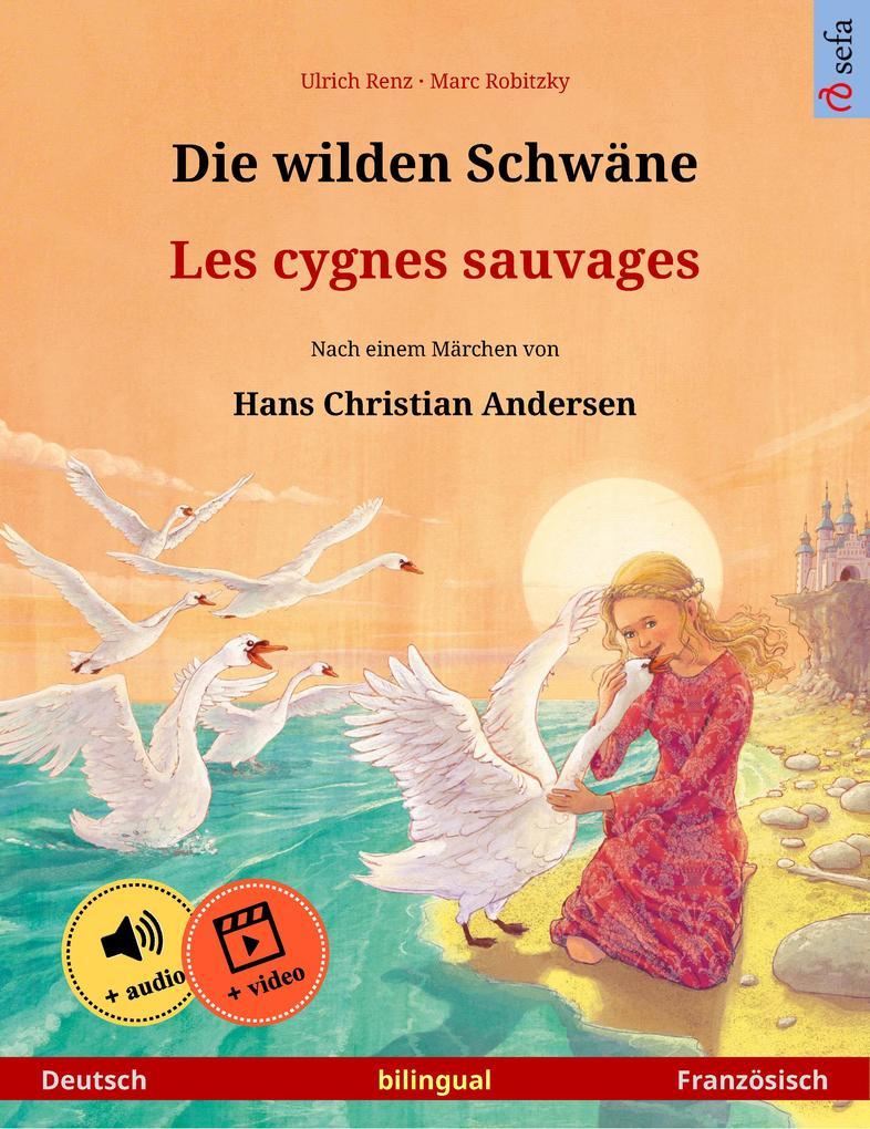 Die wilden Schwäne - Les cygnes sauvages (Deutsch - Französisch). Zweisprachiges Kinderbuch nach einem Märchen von Hans Christian Andersen, ab 4-5 Jahren, mit Hörbuch zum Herunterladen als eBook