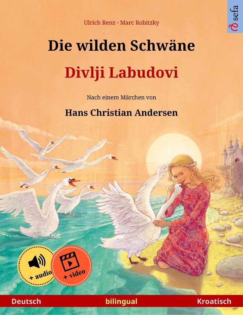 Die wilden Schwäne - Divlji Labudovi (Deutsch - Kroatisch). Zweisprachiges Kinderbuch nach einem Märchen von Hans Christian Andersen, ab 4-5 Jahren, mit Hörbuch zum Herunterladen als eBook