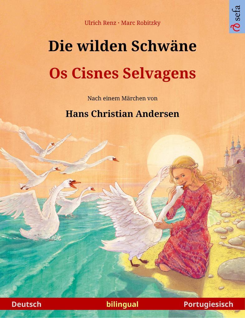 Die wilden Schwäne - Os Cisnes Selvagens (Deutsch - Portugiesisch). Zweisprachiges Kinderbuch nach einem Märchen von Hans Christian Andersen, ab 4-6 Jahren als eBook