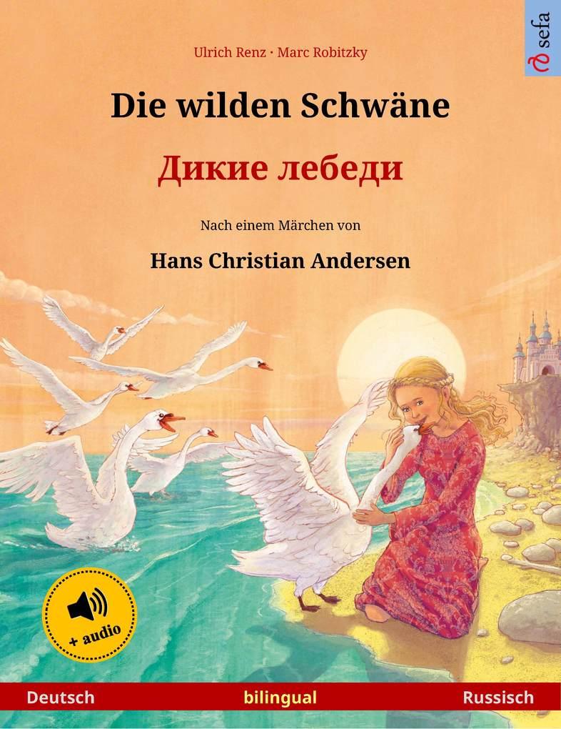 Die wilden Schwäne - ''''' '''''' (Deutsch - Russisch). Zweisprachiges Kinderbuch nach einem Märchen von Hans Christian Andersen, ab 4-5 Jahren, mit Hörbuch zum Herunterladen als eBook