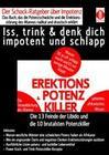 EREKTIONS & POTENZ-KILLER ' Iss, trink & denk dich impotent und schlapp