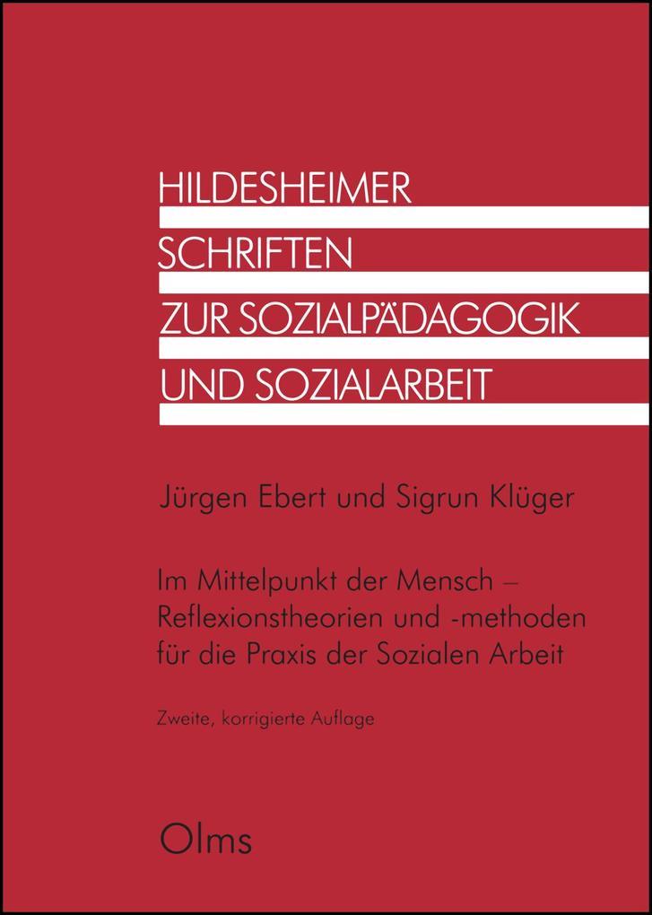 Im Mittelpunkt der Mensch - Reflexionstheorien und -methoden für die Praxis der Sozialen Arbeit als Buch von Jürgen Eber