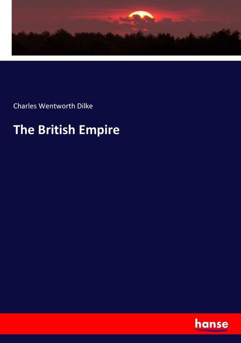 The British Empire als Buch von Charles Wentworth Dilke