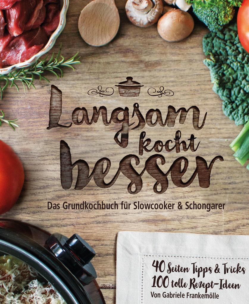 Langsam kocht besser: Das neue Grundkochbuch für Slowcooker und Schongarer als eBook