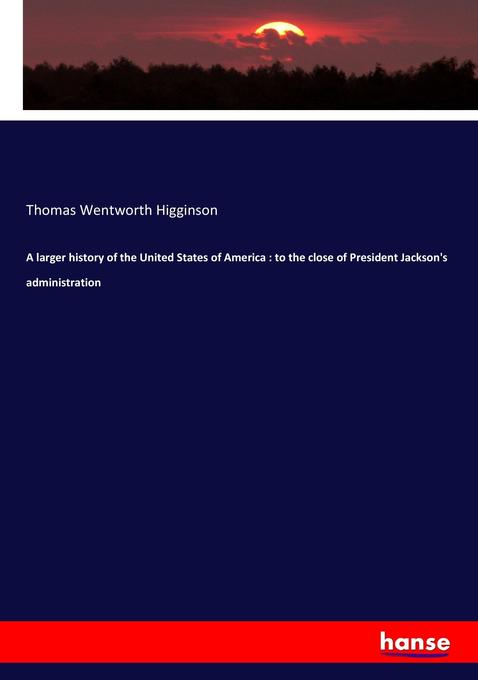 A larger history of the United States of America : to the close of President Jackson's administration als Buch von Thoma