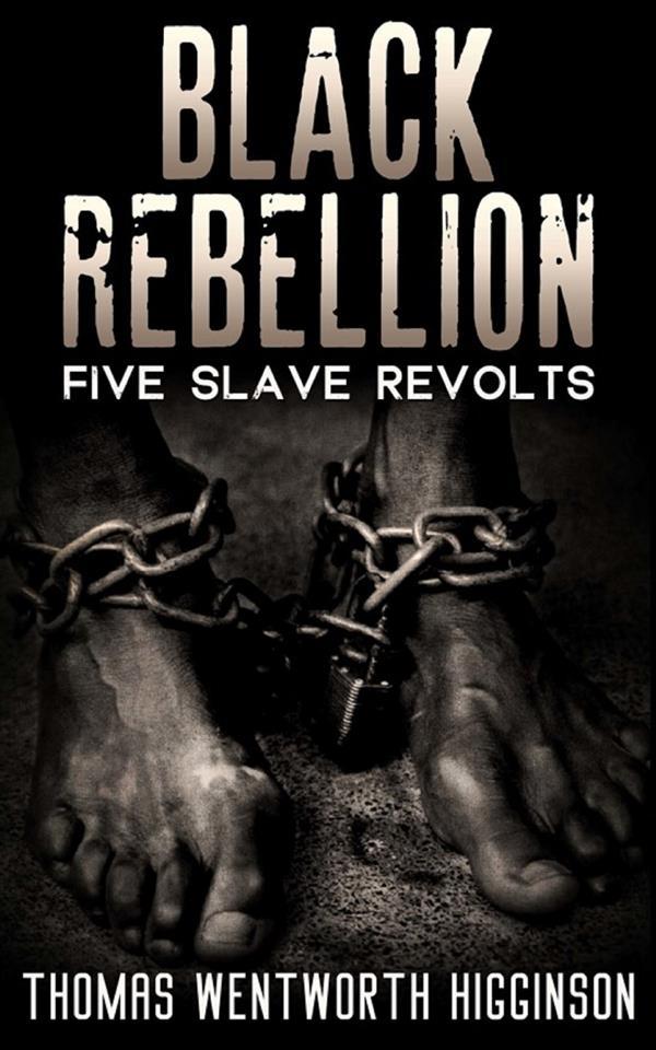 Black Rebellion - Five slave revolts als eBook von Thomas Wentworth Higginson