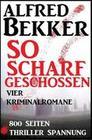 So scharf geschossen: Vier Kriminalromane