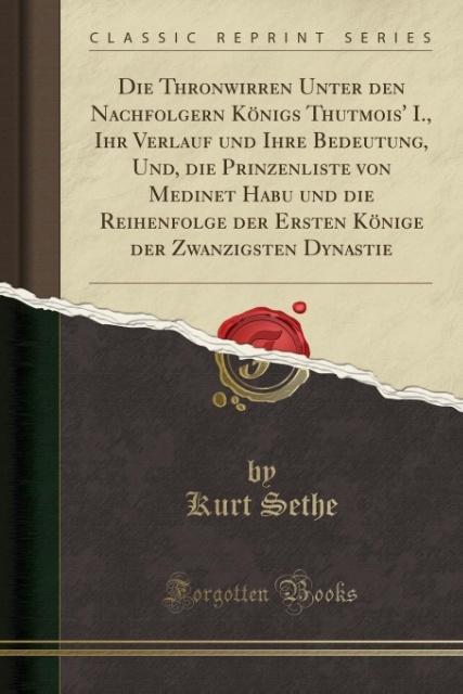 Die Thronwirren Unter den Nachfolgern Königs Thutmois´ I., Ihr Verlauf und Ihre Bedeutung, Und, die Prinzenliste von Medinet Habu und die Reihenfo...