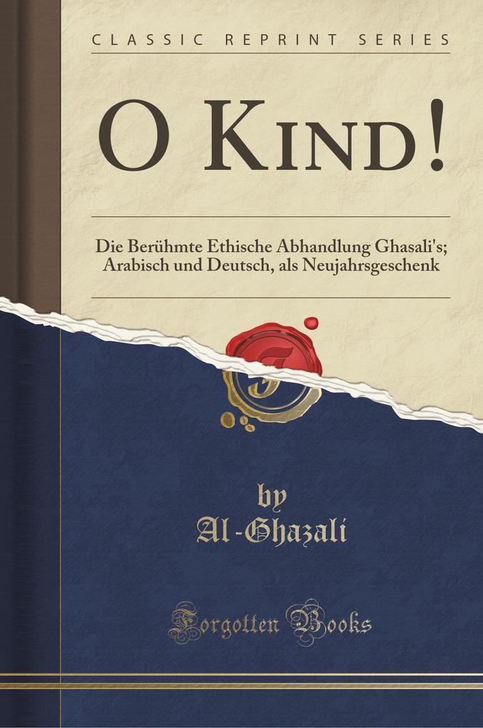 O Kind! als Buch von Al-Ghazali Al-Ghazali