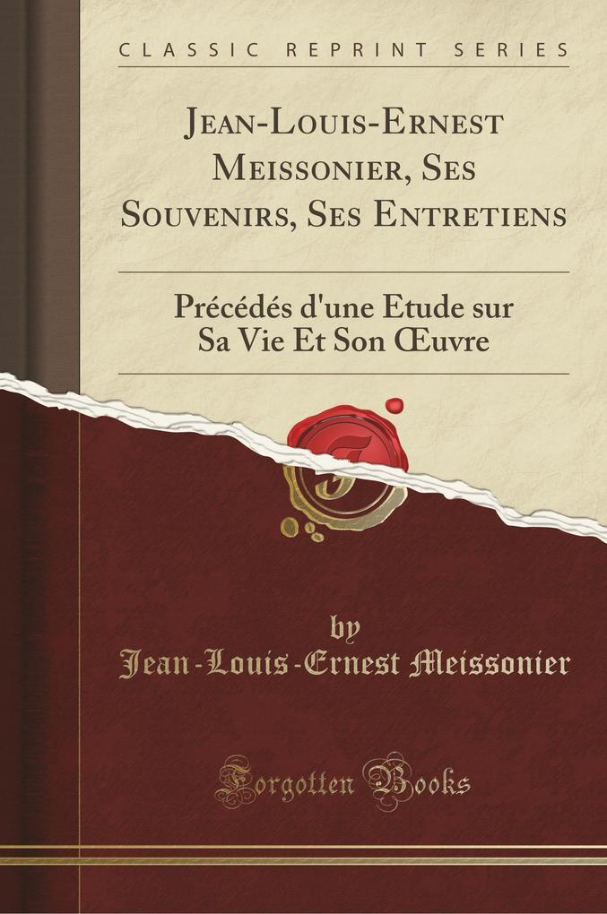 Jean-Louis-Ernest Meissonier, Ses Souvenirs, Ses Entretiens