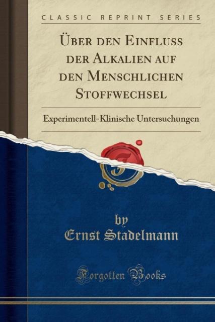 Über den Einfluss der Alkalien auf den Menschlichen Stoffwechsel als Taschenbuch von Ernst Stadelmann